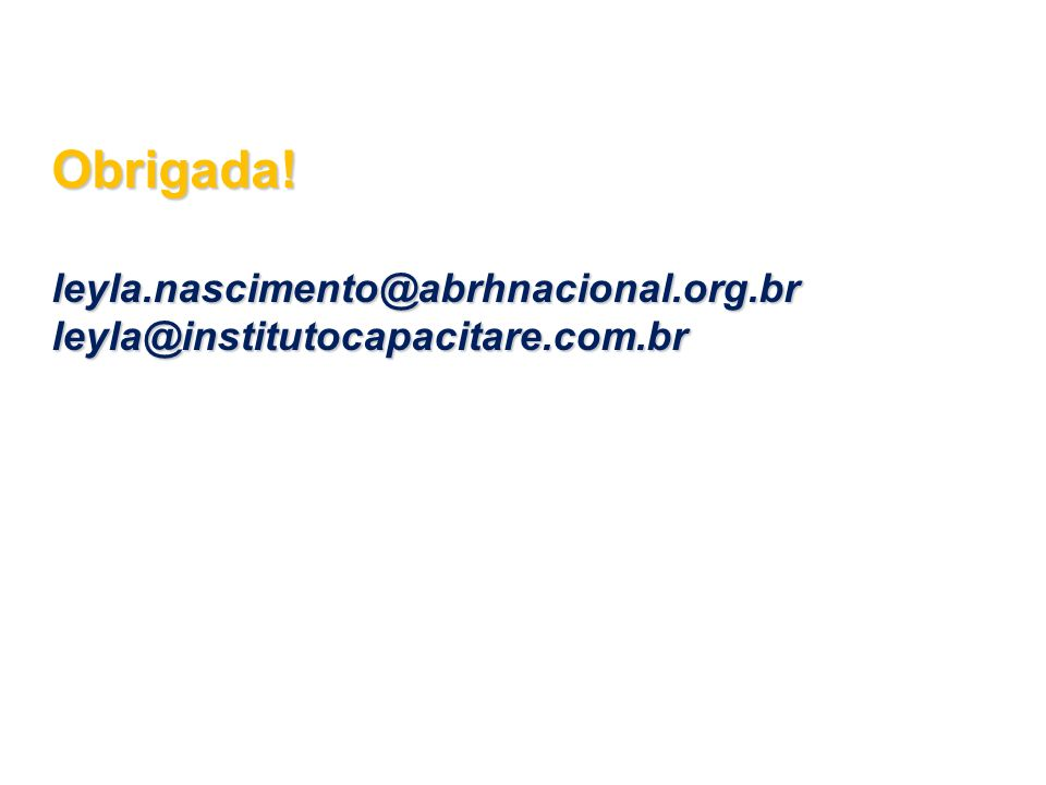 Obrigada! leyla.nascimento@abrhnacional.org.br