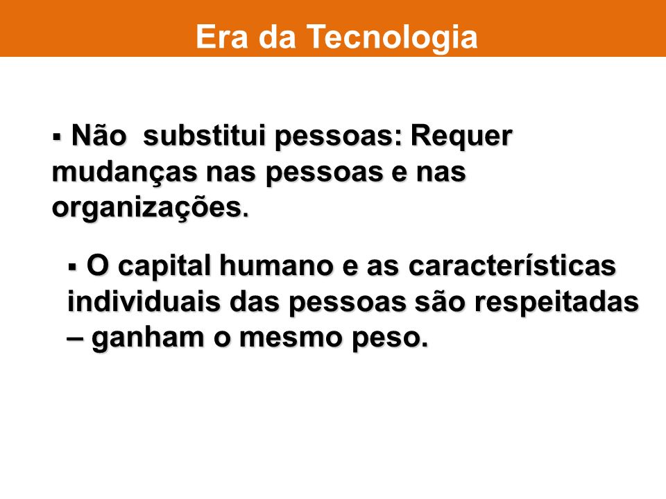 Era da Tecnologia Não substitui pessoas: Requer mudanças nas pessoas e nas organizações.