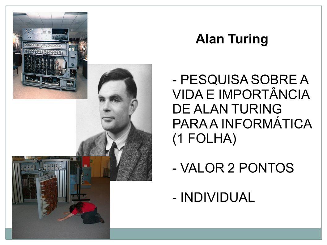 Alan Turing - PESQUISA SOBRE A VIDA E IMPORTÂNCIA DE ALAN TURING PARA A INFORMÁTICA (1 FOLHA) - VALOR 2 PONTOS.
