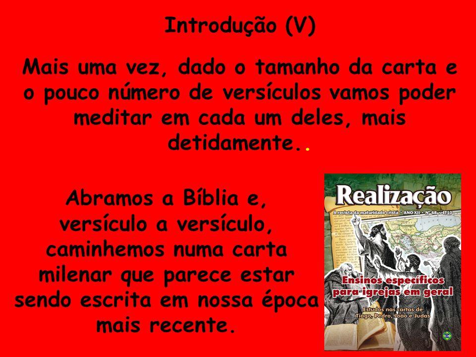 Introdução (V) Mais uma vez, dado o tamanho da carta e o pouco número de versículos vamos poder meditar em cada um deles, mais detidamente..