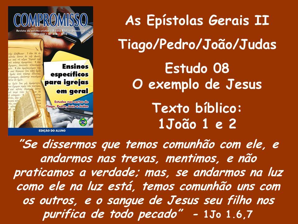 Tiago/Pedro/João/Judas Se dissermos que temos comunhão com ele, e