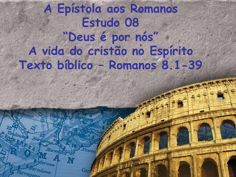 A vida do cristão no Espírito Texto bíblico – Romanos 8.1-39