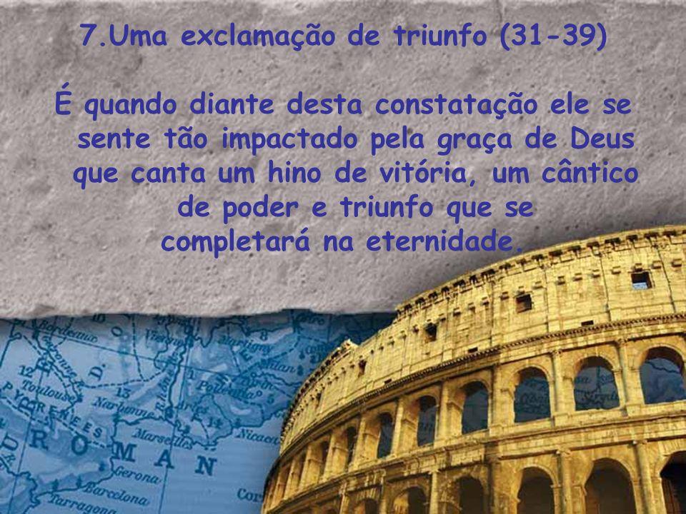 7.Uma exclamação de triunfo (31-39) completará na eternidade.