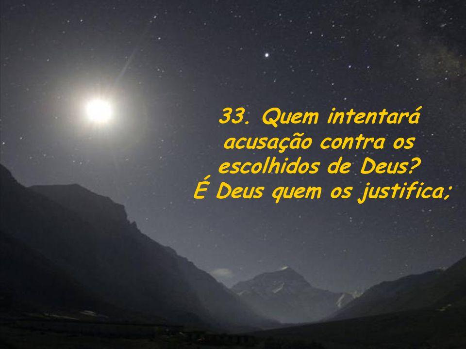 33. Quem intentará acusação contra os escolhidos de Deus