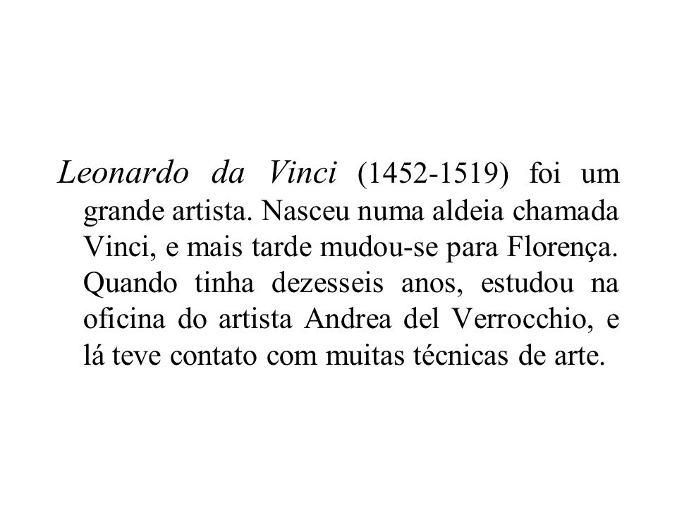 Leonardo da Vinci (1452-1519) foi um grande artista