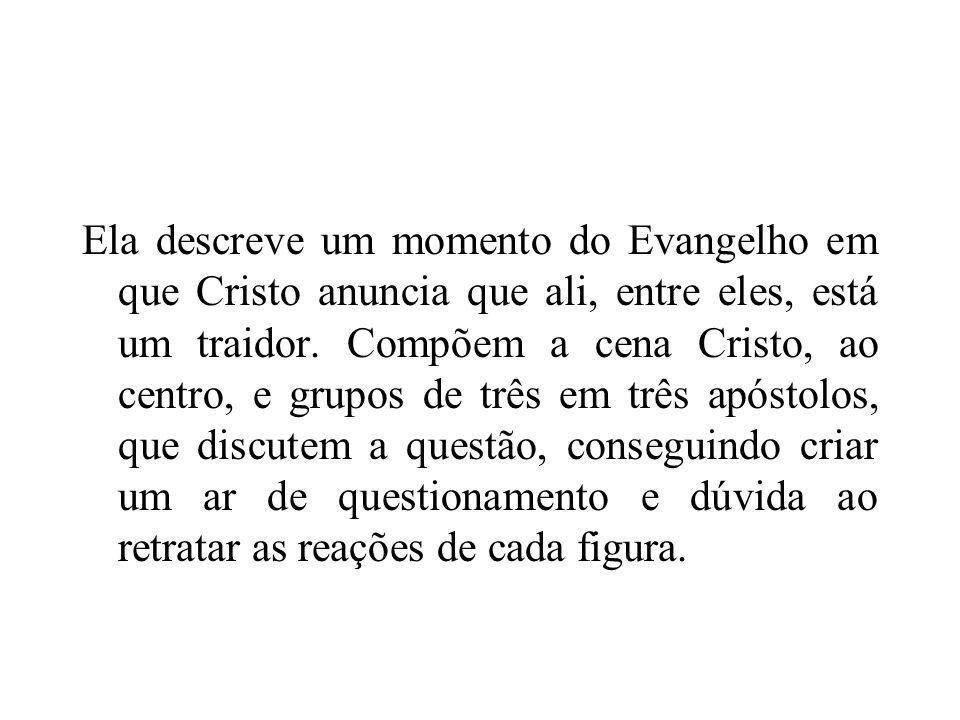 Ela descreve um momento do Evangelho em que Cristo anuncia que ali, entre eles, está um traidor.