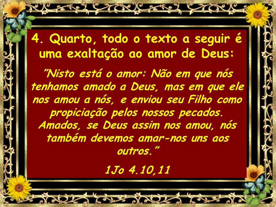 4. Quarto, todo o texto a seguir é uma exaltação ao amor de Deus: