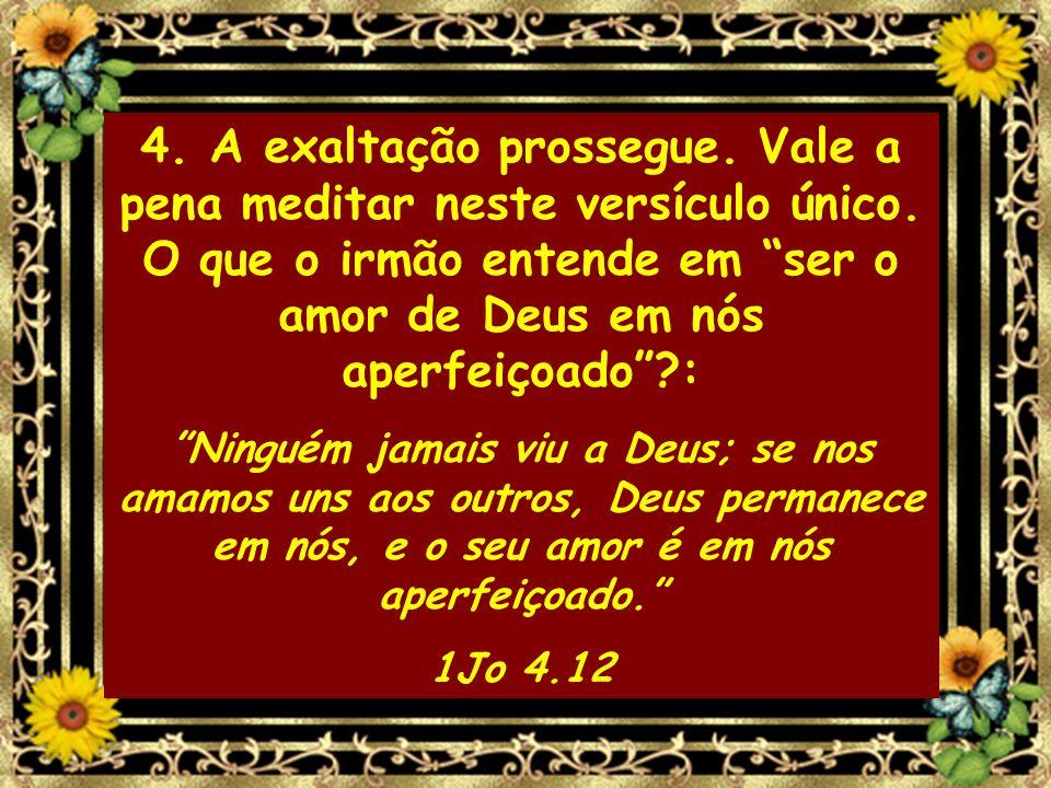 4. A exaltação prossegue. Vale a pena meditar neste versículo único