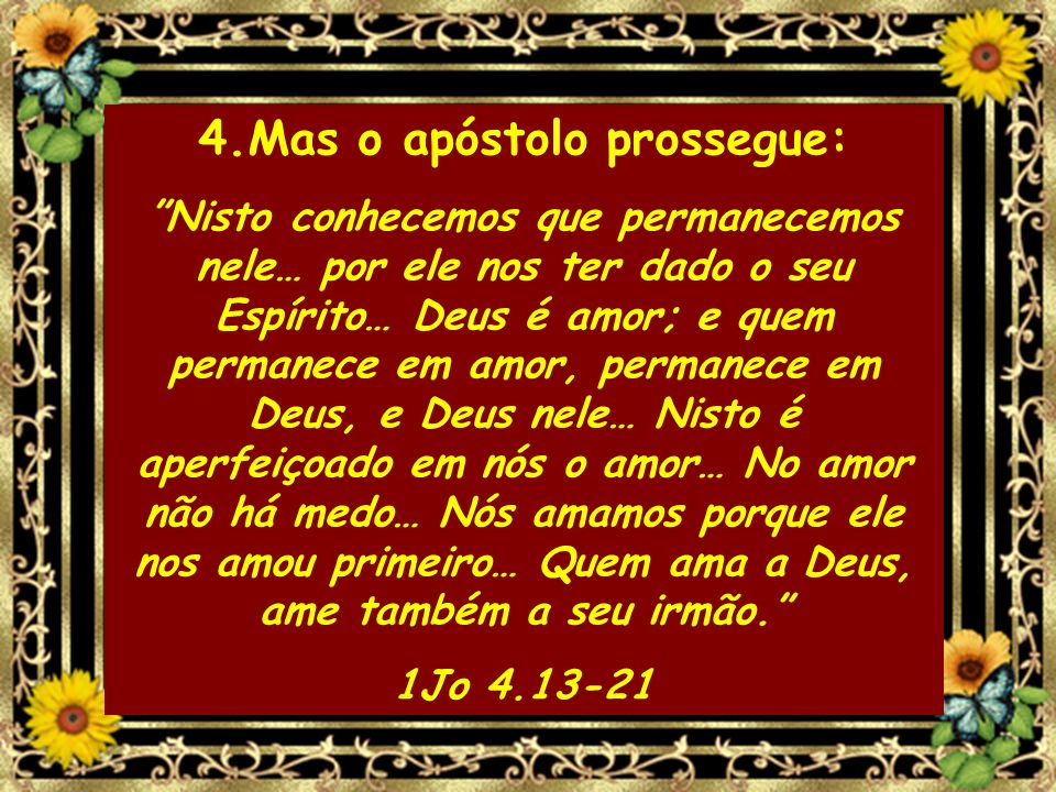 4.Mas o apóstolo prossegue:
