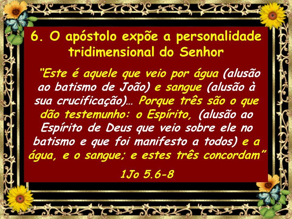 6. O apóstolo expõe a personalidade tridimensional do Senhor