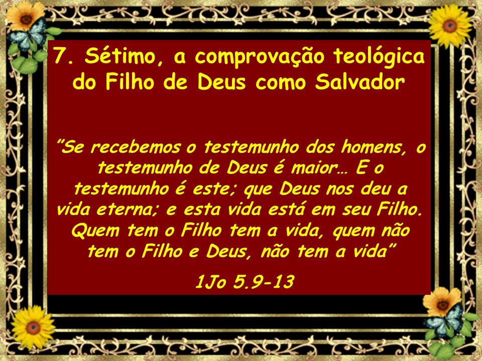 7. Sétimo, a comprovação teológica do Filho de Deus como Salvador