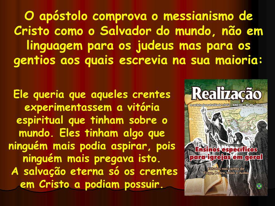 A salvação eterna só os crentes em Cristo a podiam possuir.