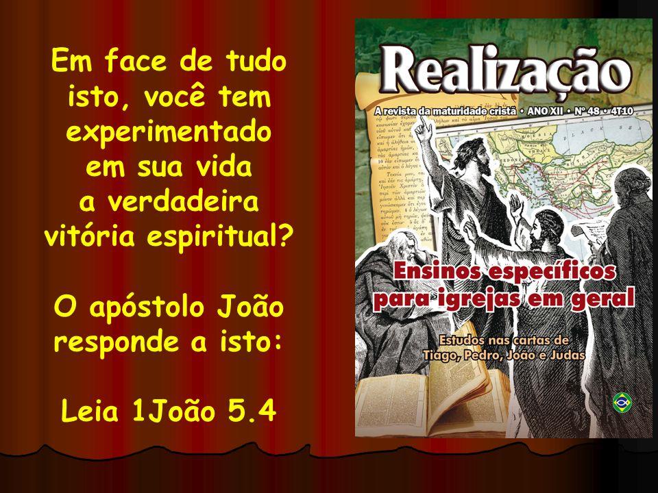 Em face de tudo isto, você tem. experimentado. em sua vida. a verdadeira. vitória espiritual O apóstolo João.