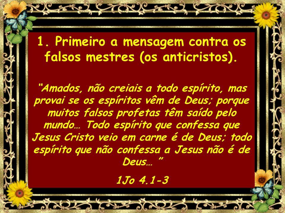 1. Primeiro a mensagem contra os falsos mestres (os anticristos).