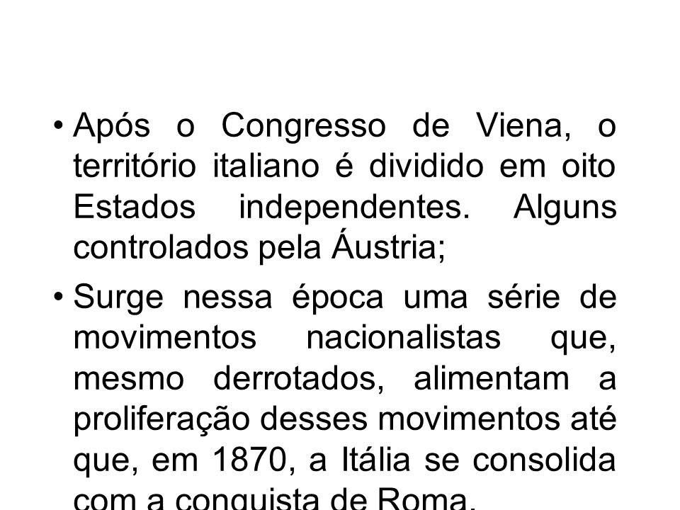 Após o Congresso de Viena, o território italiano é dividido em oito Estados independentes. Alguns controlados pela Áustria;