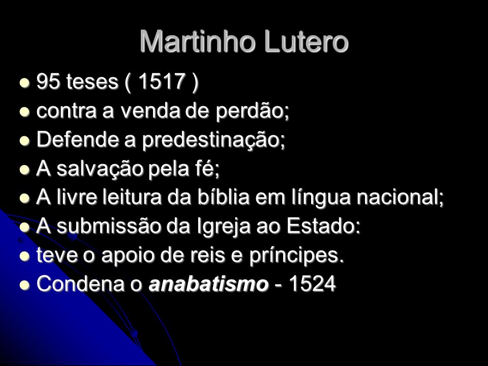 Martinho Lutero 95 teses ( 1517 ) contra a venda de perdão;