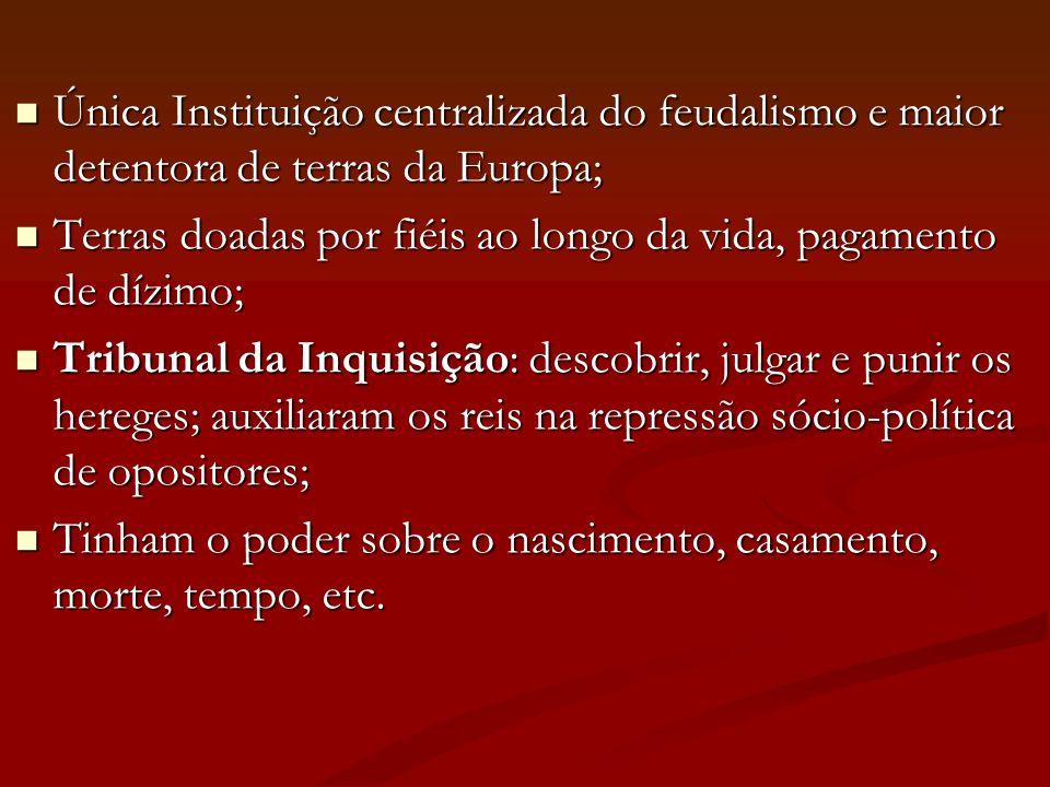 Única Instituição centralizada do feudalismo e maior detentora de terras da Europa;