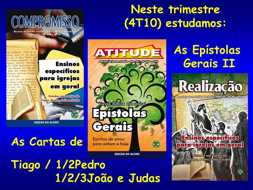 Neste trimestre(4T10) estudamos: As Epístolas.Gerais II.