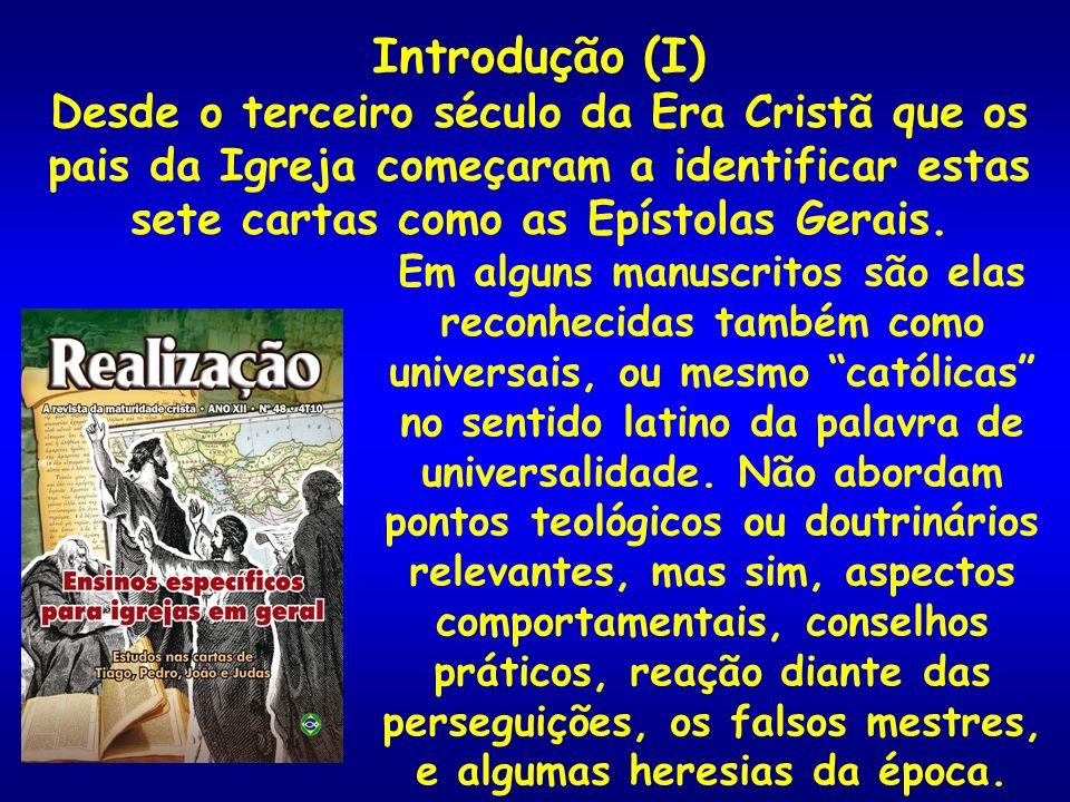 Introdução (I) Desde o terceiro século da Era Cristã que os pais da Igreja começaram a identificar estas sete cartas como as Epístolas Gerais.