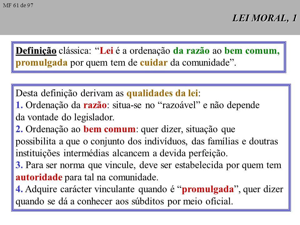 Definição clássica: Lei é a ordenação da razão ao bem comum,