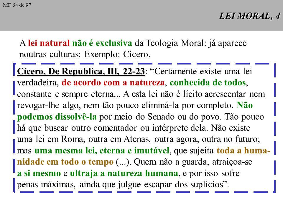 A lei natural não é exclusiva da Teologia Moral: já aparece