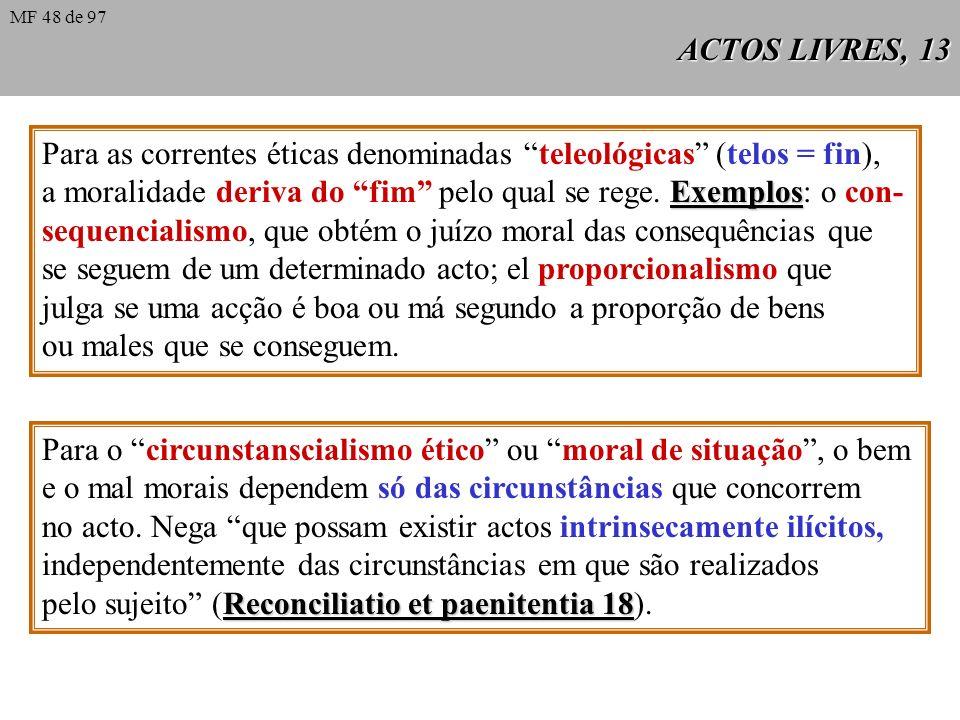 Para as correntes éticas denominadas teleológicas (telos = fin),