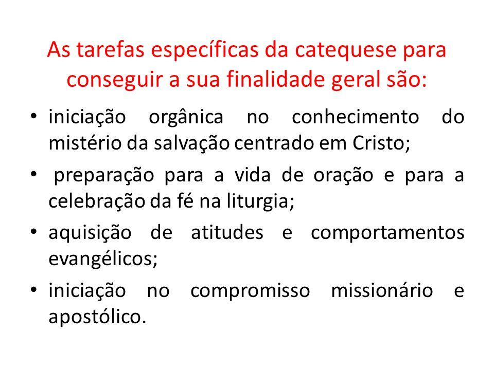 As tarefas específicas da catequese para conseguir a sua finalidade geral são: