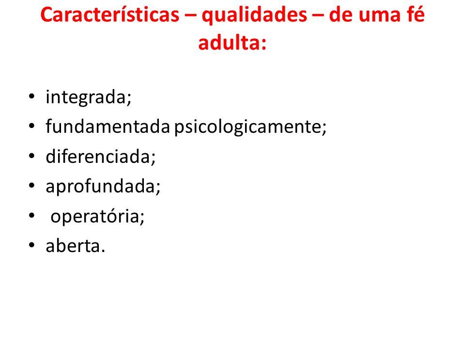 Características – qualidades – de uma fé adulta: