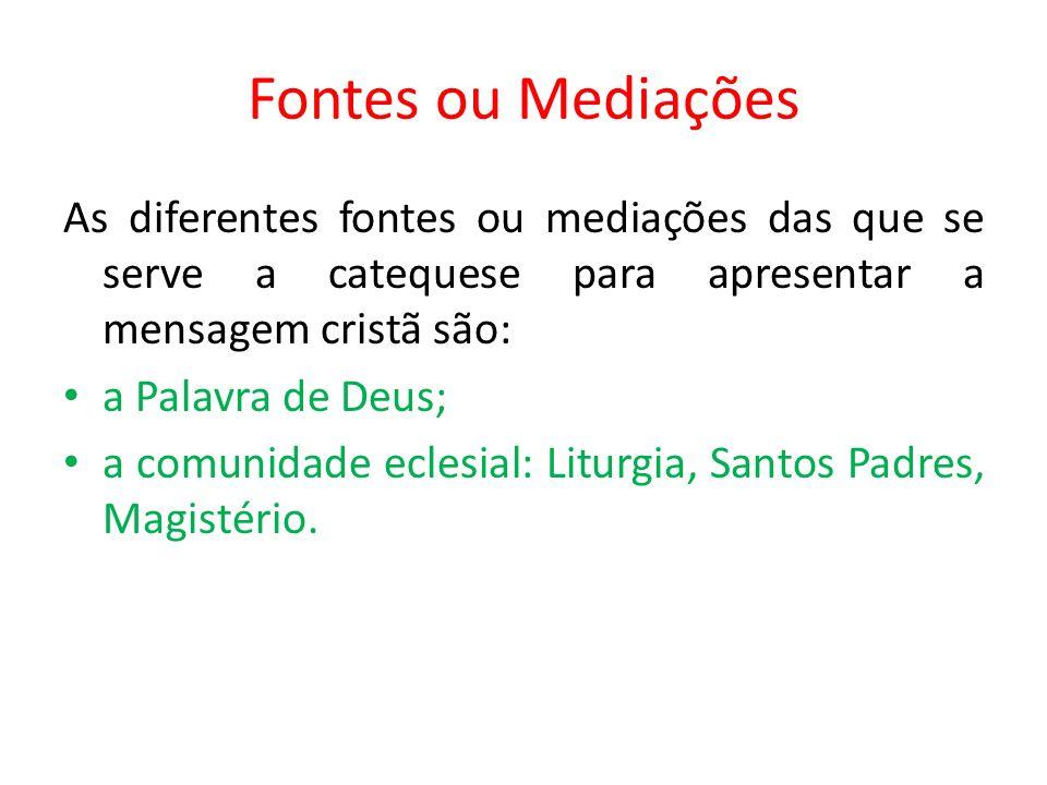 Fontes ou Mediações As diferentes fontes ou mediações das que se serve a catequese para apresentar a mensagem cristã são: