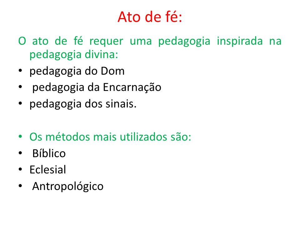 Ato de fé: O ato de fé requer uma pedagogia inspirada na pedagogia divina: pedagogia do Dom. pedagogia da Encarnação.