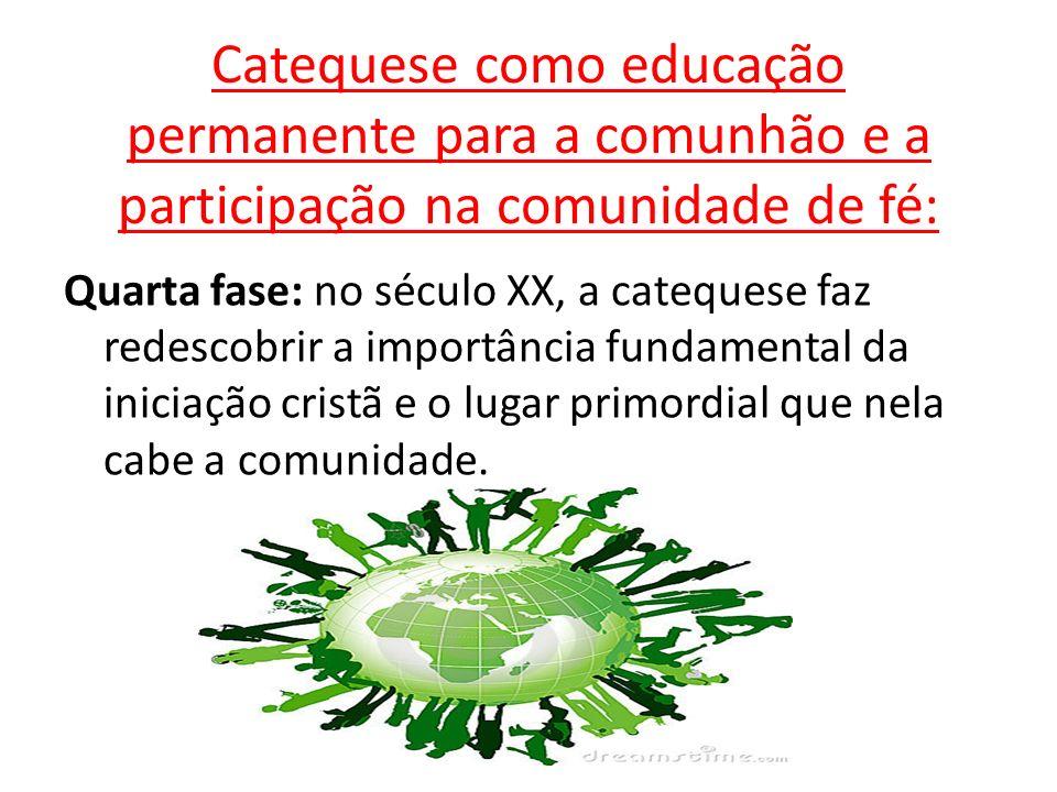 Catequese como educação permanente para a comunhão e a participação na comunidade de fé: