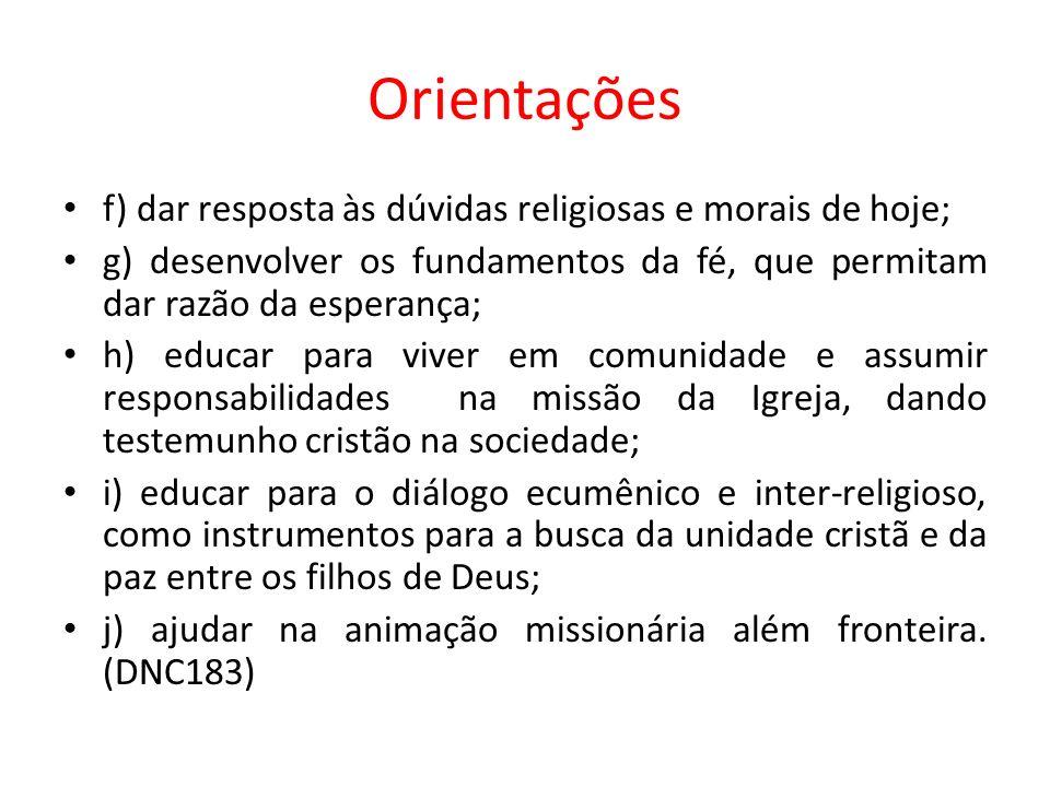 Orientações f) dar resposta às dúvidas religiosas e morais de hoje;