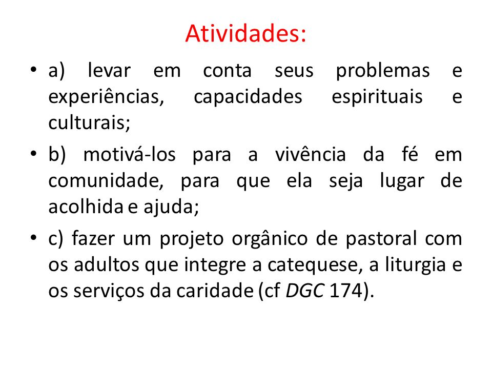 Atividades: a) levar em conta seus problemas e experiências, capacidades espirituais e culturais;