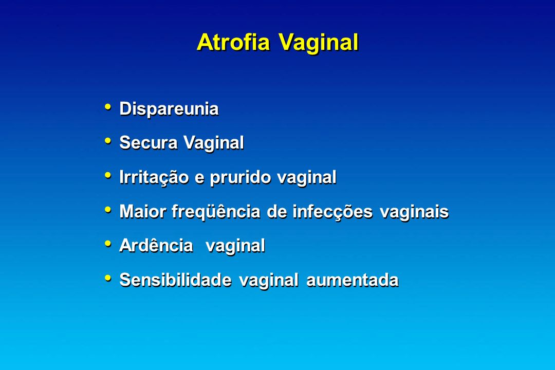 Atrofia Vaginal Dispareunia Secura Vaginal Irritação e prurido vaginal