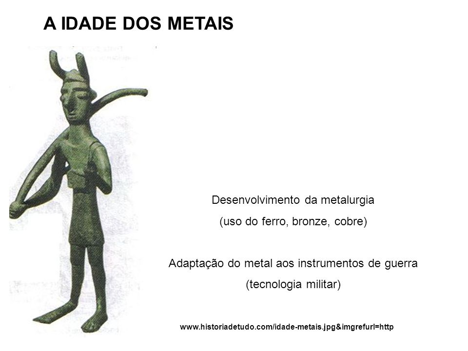 A IDADE DOS METAIS Desenvolvimento da metalurgia