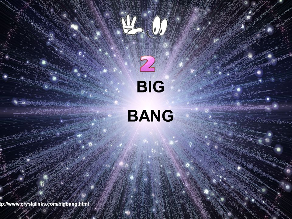 BIG BANG http://www.crystalinks.com/bigbang.html
