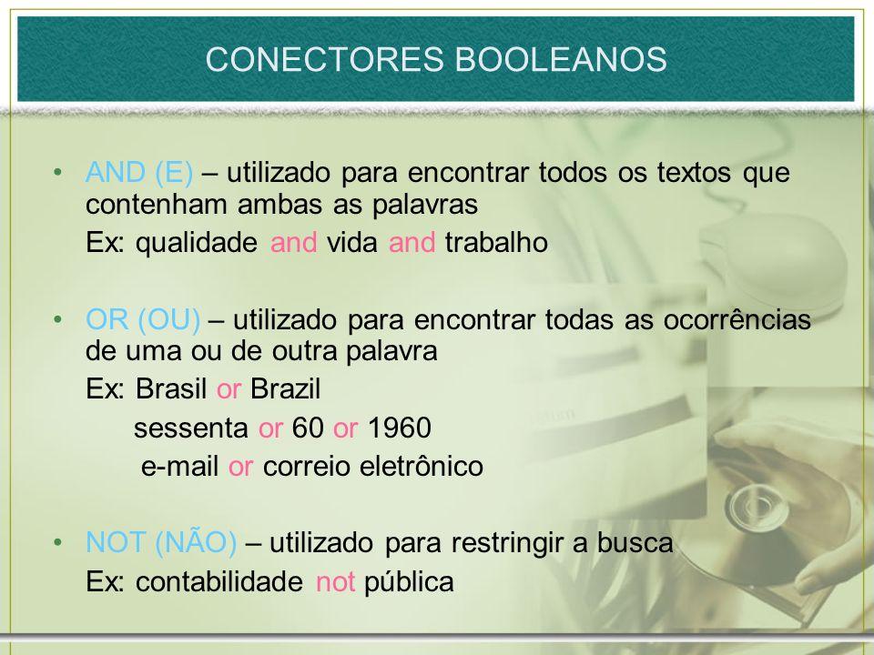 CONECTORES BOOLEANOS AND (E) – utilizado para encontrar todos os textos que contenham ambas as palavras.