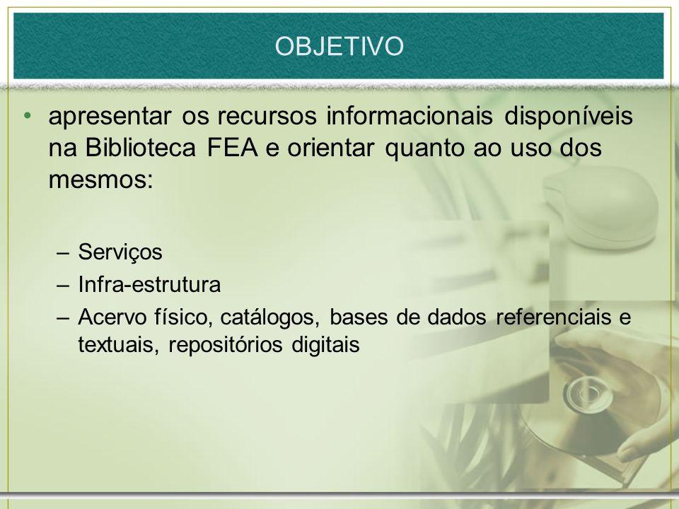 OBJETIVOapresentar os recursos informacionais disponíveis na Biblioteca FEA e orientar quanto ao uso dos mesmos: