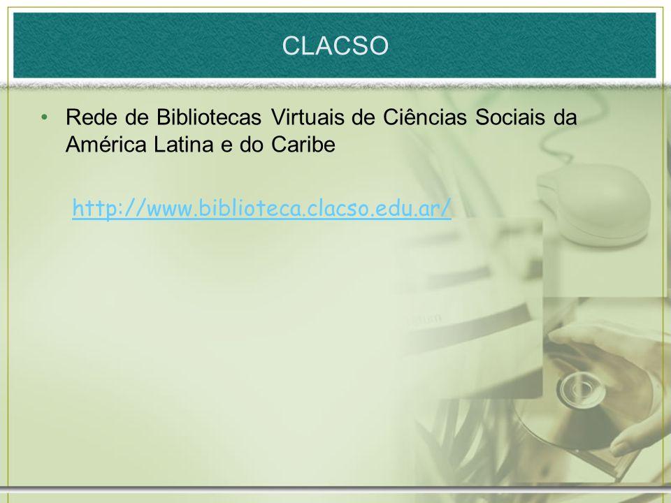 CLACSORede de Bibliotecas Virtuais de Ciências Sociais da América Latina e do Caribe.