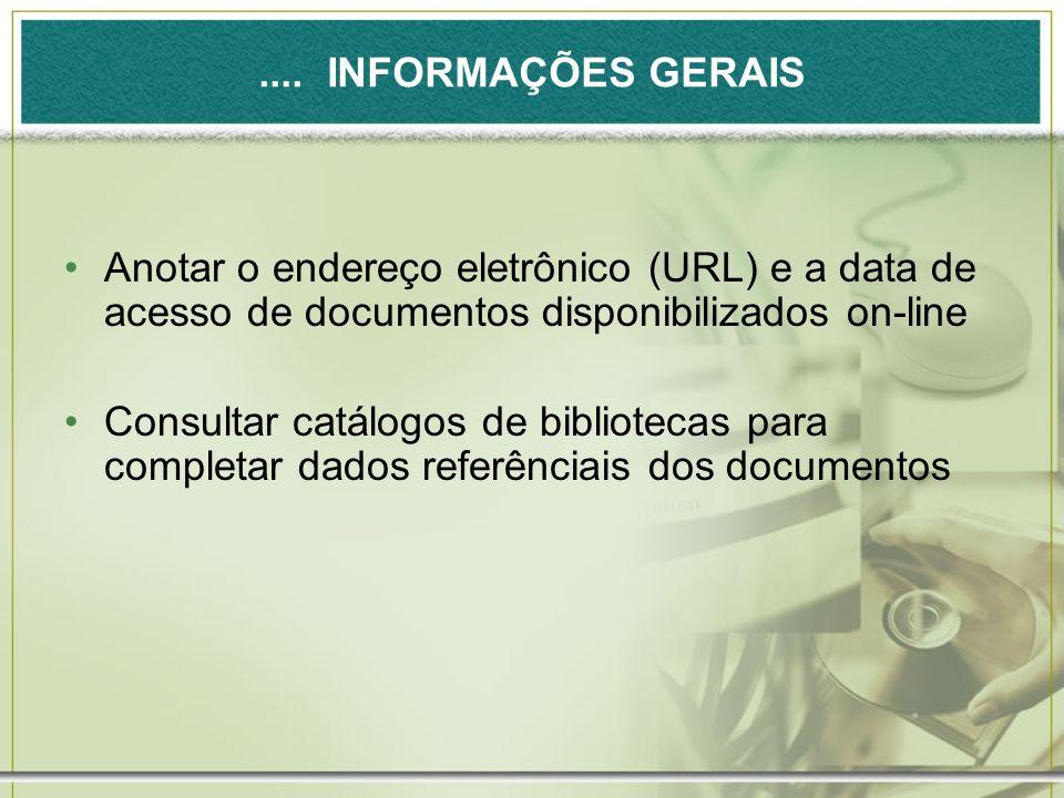 .... INFORMAÇÕES GERAIS Anotar o endereço eletrônico (URL) e a data de acesso de documentos disponibilizados on-line.