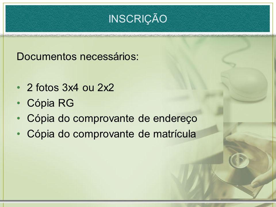 INSCRIÇÃO Documentos necessários: 2 fotos 3x4 ou 2x2. Cópia RG. Cópia do comprovante de endereço.