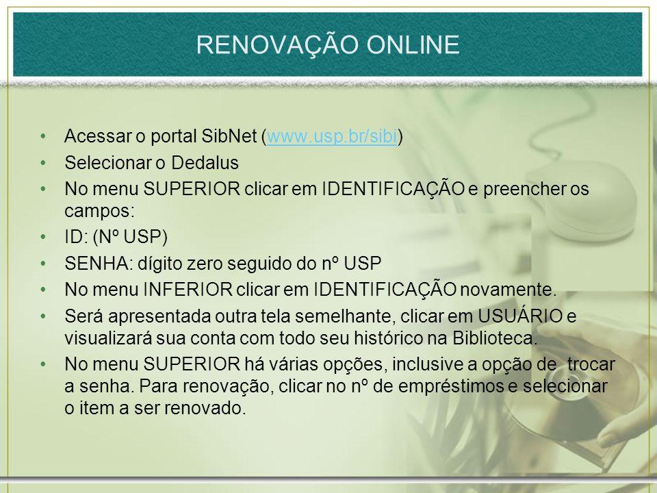 RENOVAÇÃO ONLINE Acessar o portal SibNet (www.usp.br/sibi)