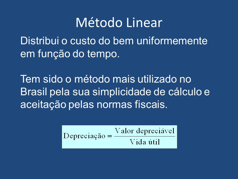 Método LinearDistribui o custo do bem uniformemente em função do tempo.
