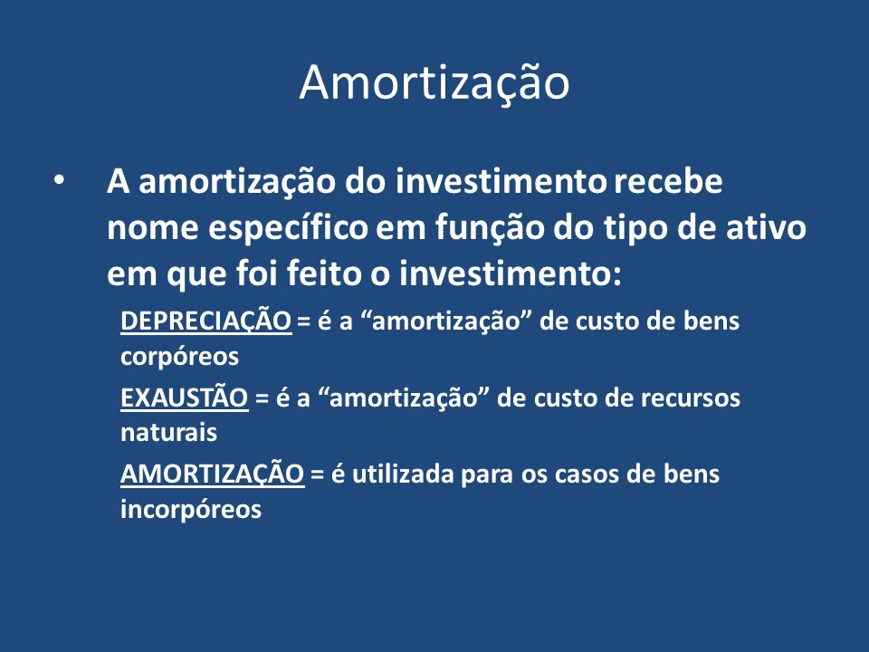 AmortizaçãoA amortização do investimento recebe nome específico em função do tipo de ativo em que foi feito o investimento: