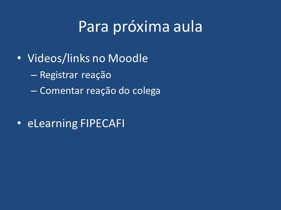 Para próxima aula Videos/links no Moodle eLearning FIPECAFI