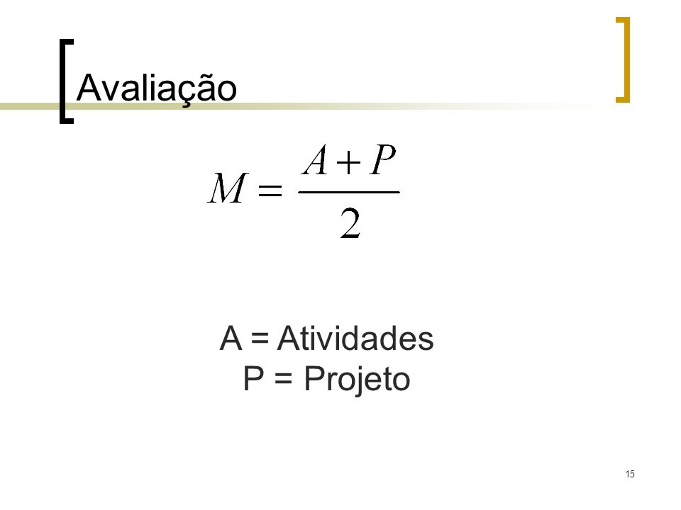 Avaliação A = Atividades P = Projeto