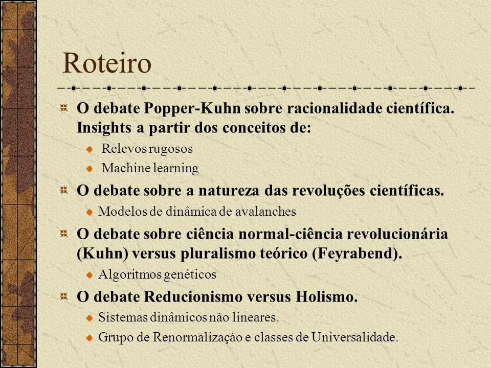 Roteiro O debate Popper-Kuhn sobre racionalidade científica. Insights a partir dos conceitos de: Relevos rugosos.