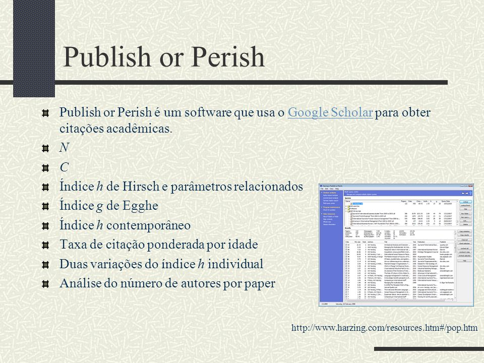Publish or Perish Publish or Perish é um software que usa o Google Scholar para obter citações acadêmicas.