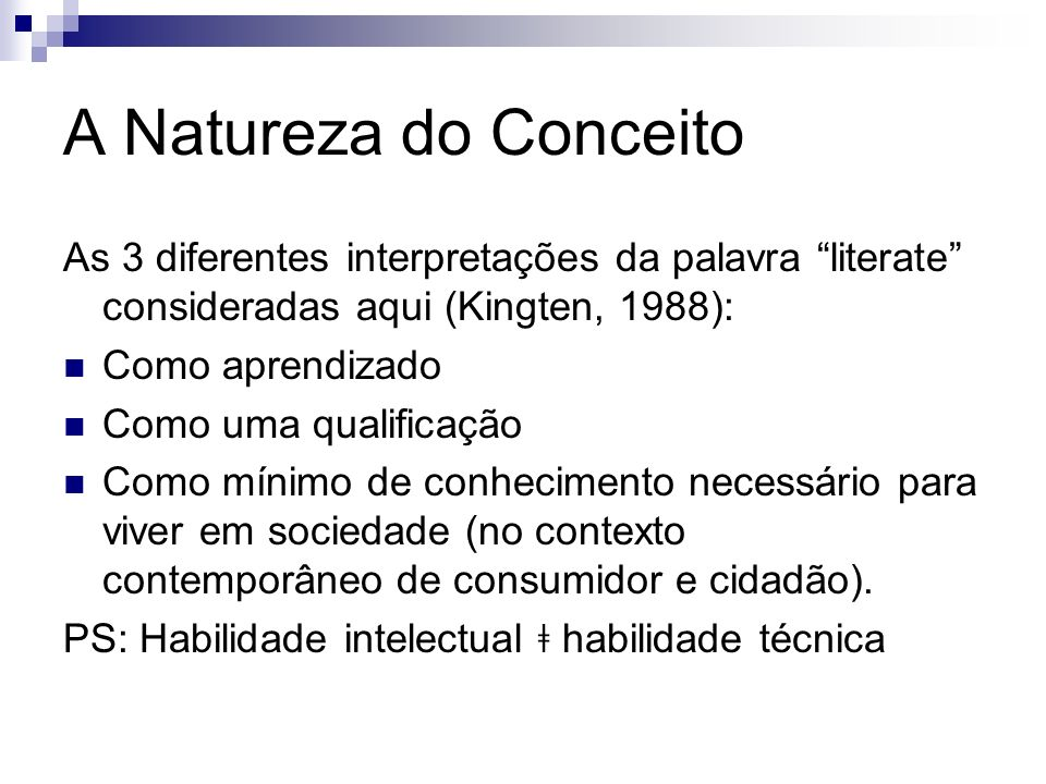 A Natureza do ConceitoAs 3 diferentes interpretações da palavra literate consideradas aqui (Kingten, 1988):