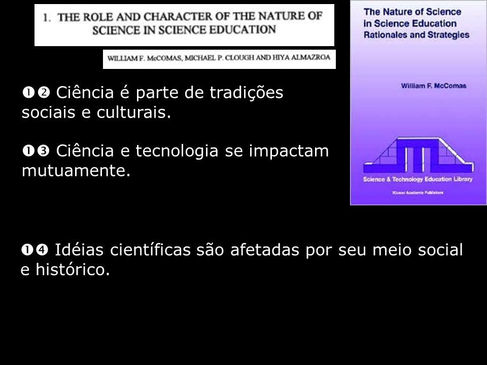  Ciência é parte de tradições sociais e culturais.